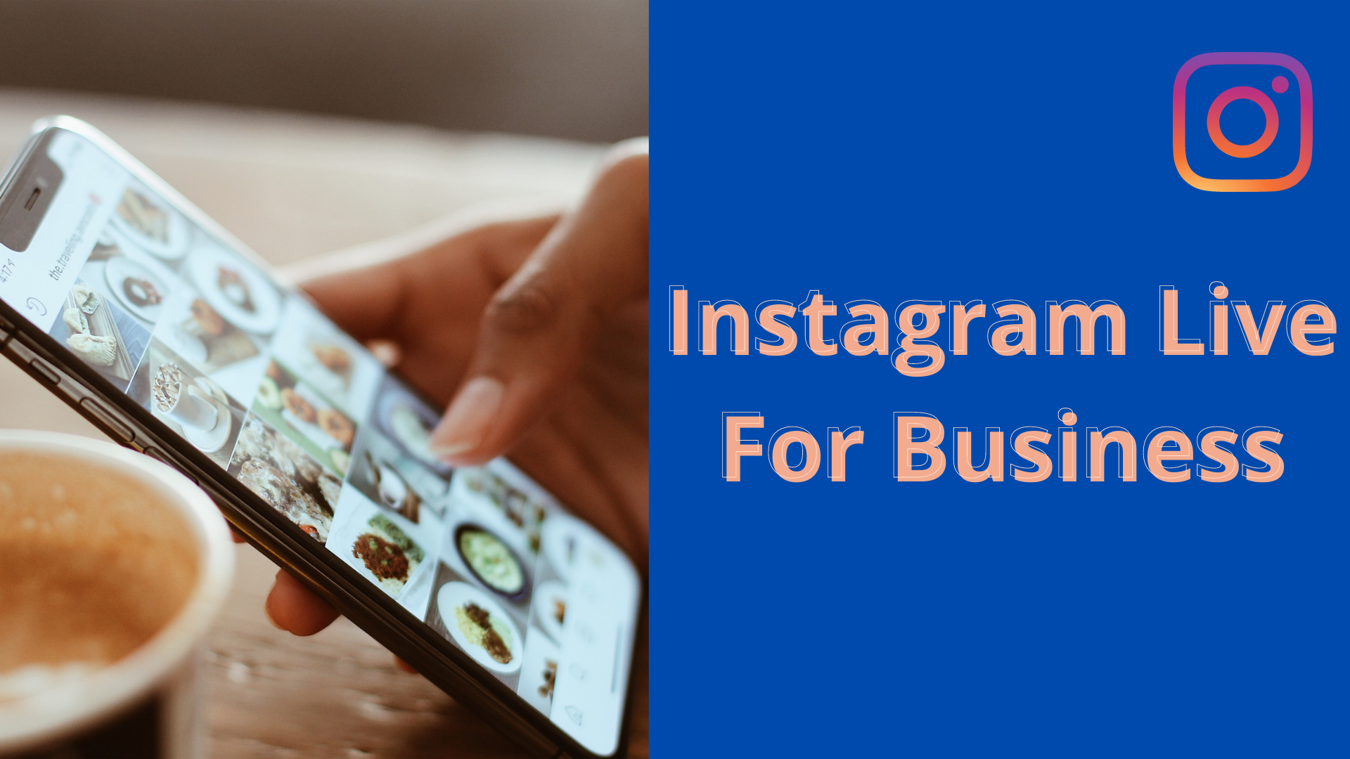 Instagram Live For Business: 7 Tips To Grow Your Brand Awareness